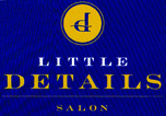Little Details Salon Enjoy 20% off the regular price of any SALON SERVICES