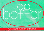 Better Gourmet Health Kitchen Enjoy one complimentary WRAP with the purchase of TWO WRAPS of equal or greater value