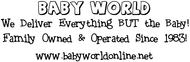 Baby World Enjoy 20% off the regular price of any PURCHASE (sale items excluded)