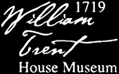 1719 William Trent House Museum Enjoy one complimentary ADMISSION when a second ADMISSION of equal or greater value is purchased