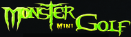Monster Mini GolfEnjoy one complimentary ROUND OF MINIATURE GOLF when a second ROUND OF MINIATURE GOLF of equal or greater value is purchased