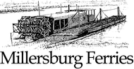 Millersburg Ferries Enjoy one complimentary ROUND TRIP ADMISSION when a second ROUND TRIP ADMISSION of equal or greater value is purchased